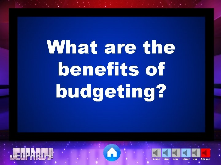 What are the benefits of budgeting? Theme Timer Lose Cheer Boo Silence