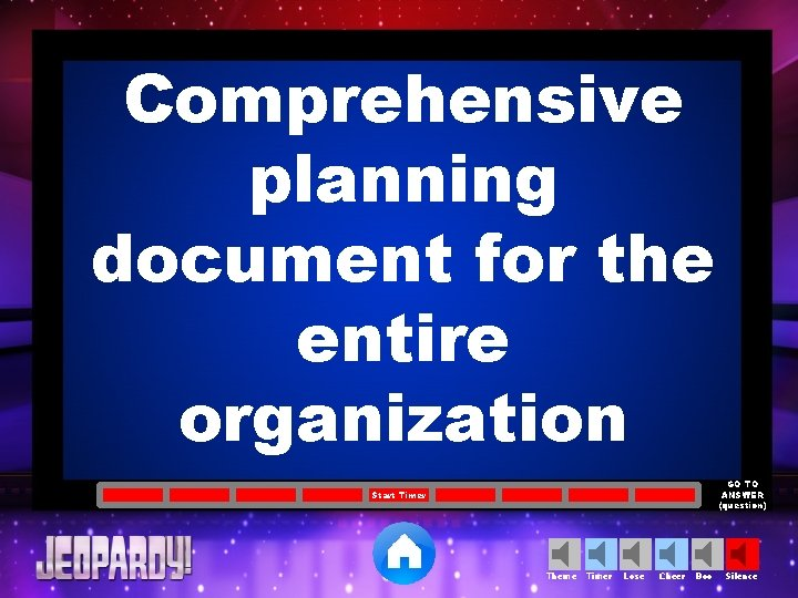 Comprehensive planning document for the entire organization GO TO ANSWER (question) Start Timer Theme