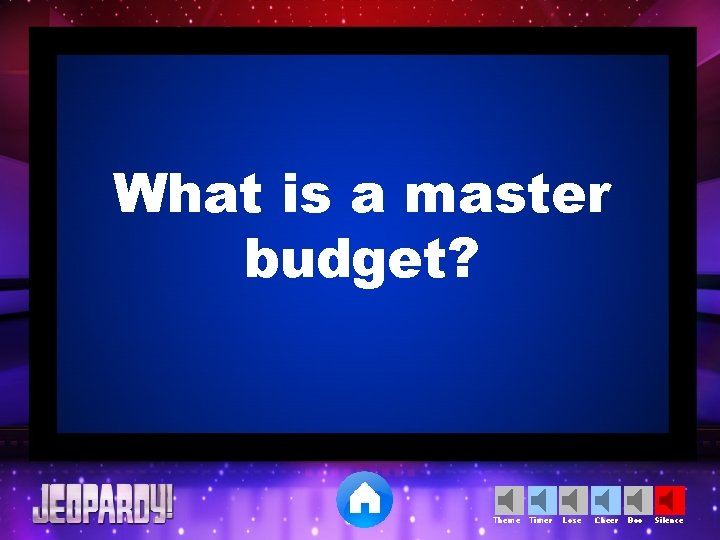 What is a master budget? Theme Timer Lose Cheer Boo Silence