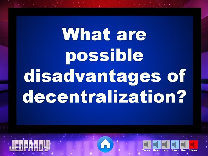 What are possible disadvantages of decentralization? Theme Timer Lose Cheer Boo Silence