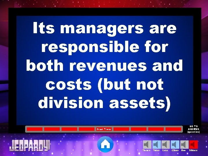 Its managers are responsible for both revenues and costs (but not division assets) GO