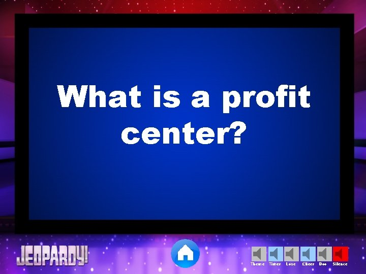 What is a profit center? Theme Timer Lose Cheer Boo Silence