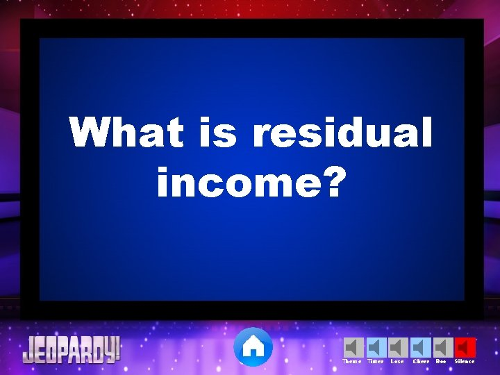 What is residual income? Theme Timer Lose Cheer Boo Silence