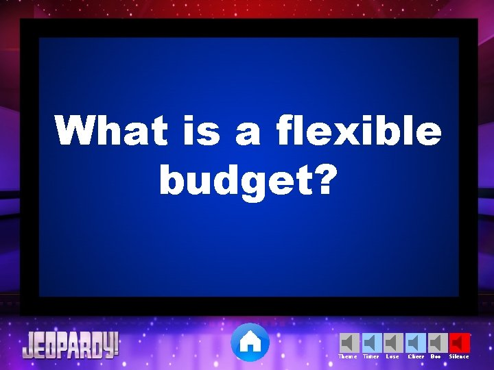 What is a flexible budget? Theme Timer Lose Cheer Boo Silence
