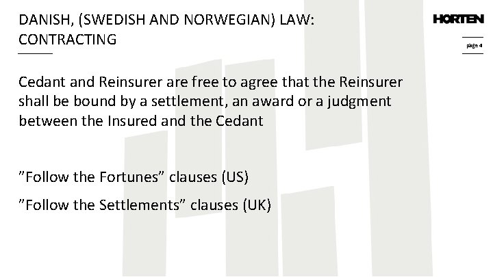 DANISH, (SWEDISH AND NORWEGIAN) LAW: CONTRACTING Cedant and Reinsurer are free to agree that