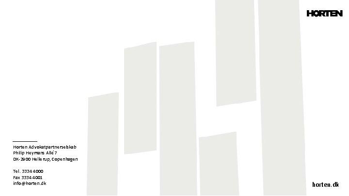 Horten Advokatpartnerselskab Philip Heymans Allé 7 DK-2900 Hellerup, Copenhagen Tel. 3334 4000 Fax 3334