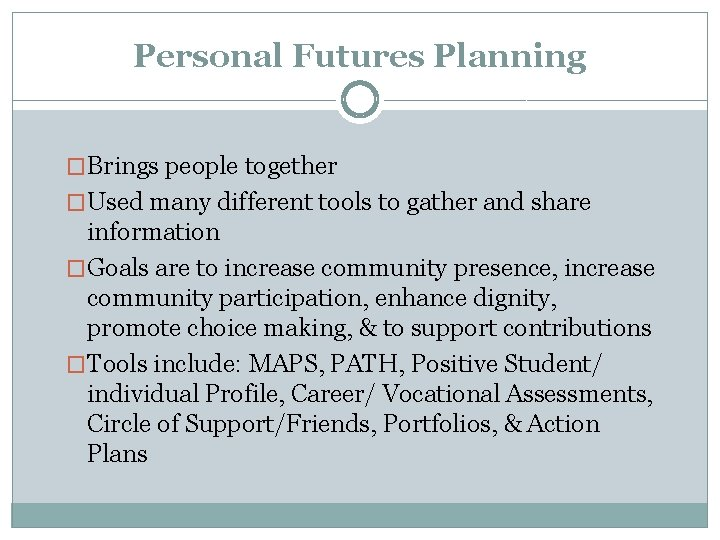 Personal Futures Planning �Brings people together �Used many different tools to gather and share