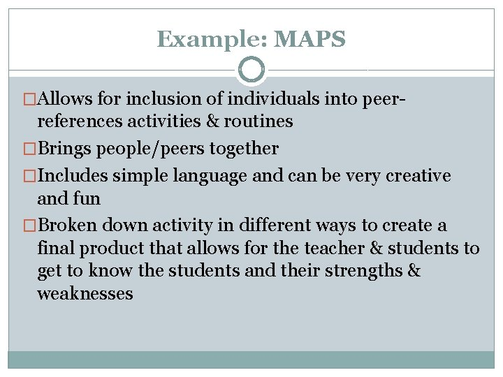 Example: MAPS �Allows for inclusion of individuals into peer- references activities & routines �Brings