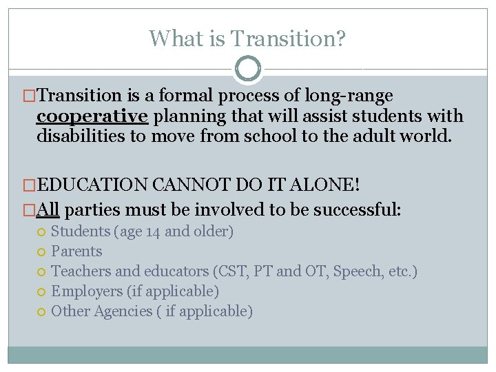 What is Transition? �Transition is a formal process of long-range cooperative planning that will