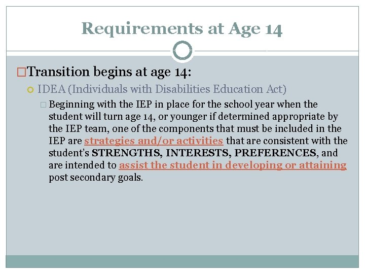 Requirements at Age 14 �Transition begins at age 14: IDEA (Individuals with Disabilities Education