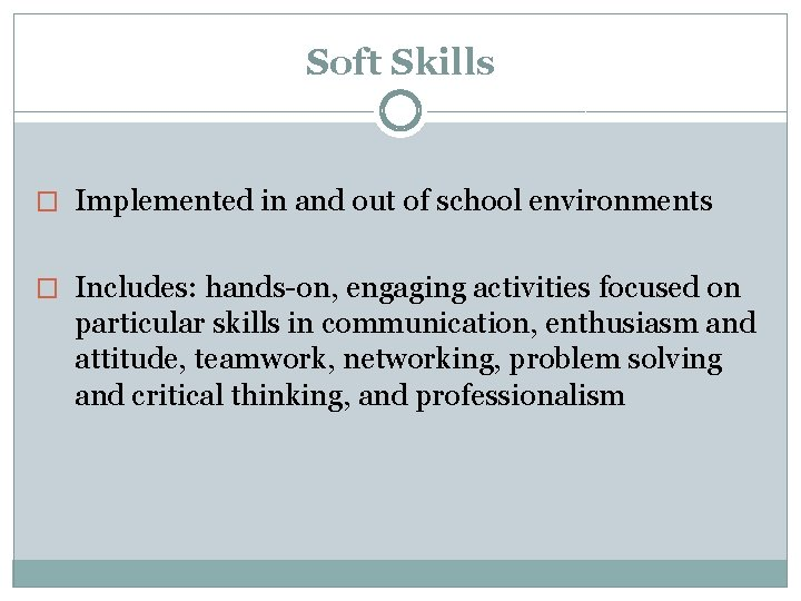 Soft Skills � Implemented in and out of school environments � Includes: hands-on, engaging