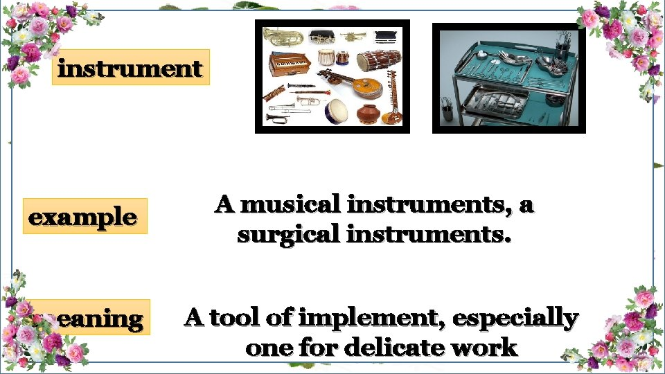 instrument example meaning A musical instruments, a surgical instruments. A tool of implement, especially