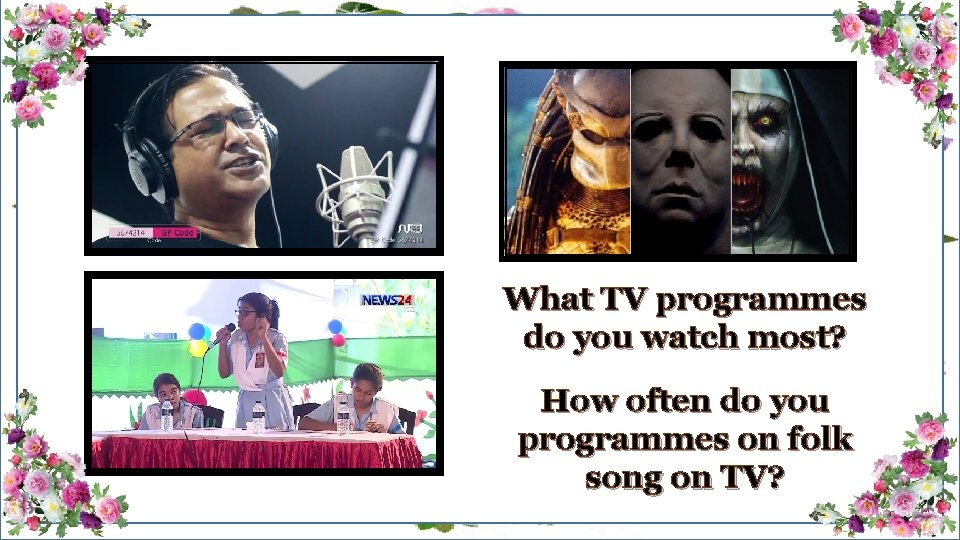 What TV programmes do you watch most? How often do you programmes on folk