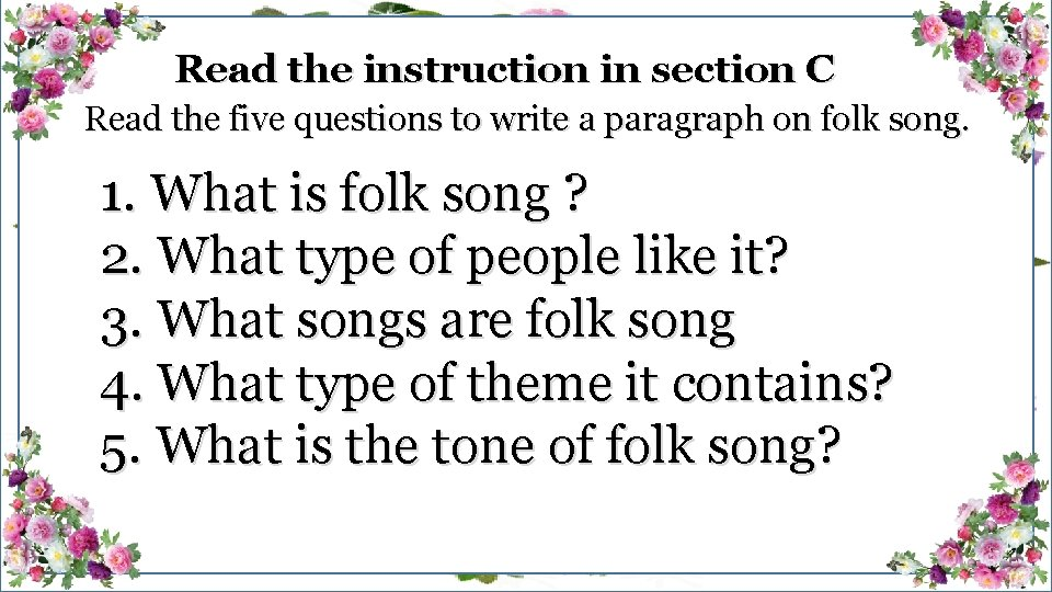 Read the instruction in section C Read the five questions to write a paragraph
