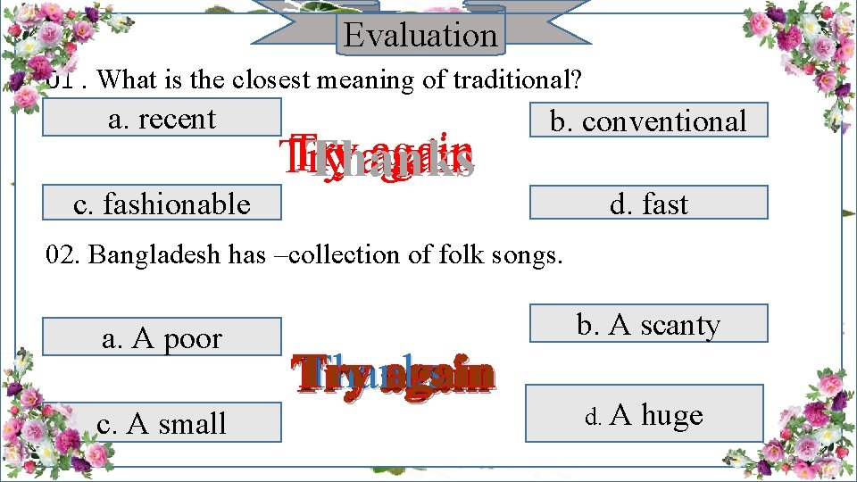 Evaluation 01. What is the closest meaning of traditional? a. recent c. fashionable Try