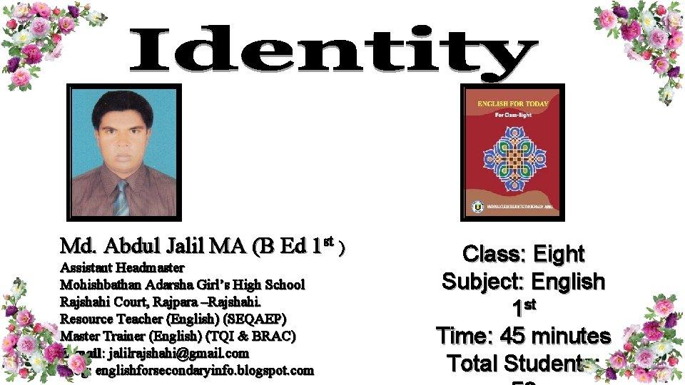 Md. Abdul Jalil MA (B Ed 1 st ) Assistant Headmaster Mohishbathan Adarsha Girl's