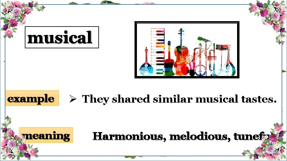 musical example Ø They shared similar musical tastes. meaning Harmonious, melodious, tuneful
