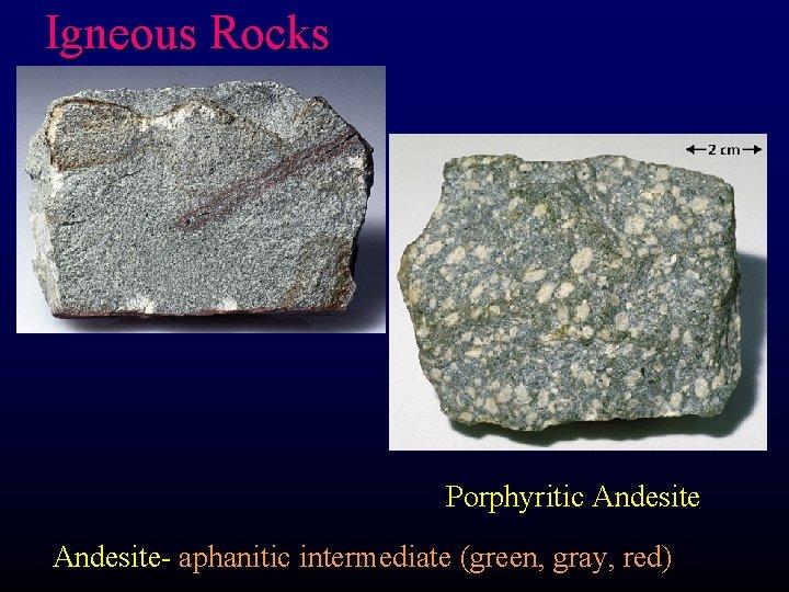 Igneous Rocks Porphyritic Andesite- aphanitic intermediate (green, gray, red)