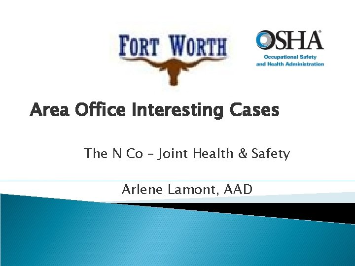 Area Office Interesting Cases The N Co – Joint Health & Safety Arlene Lamont,
