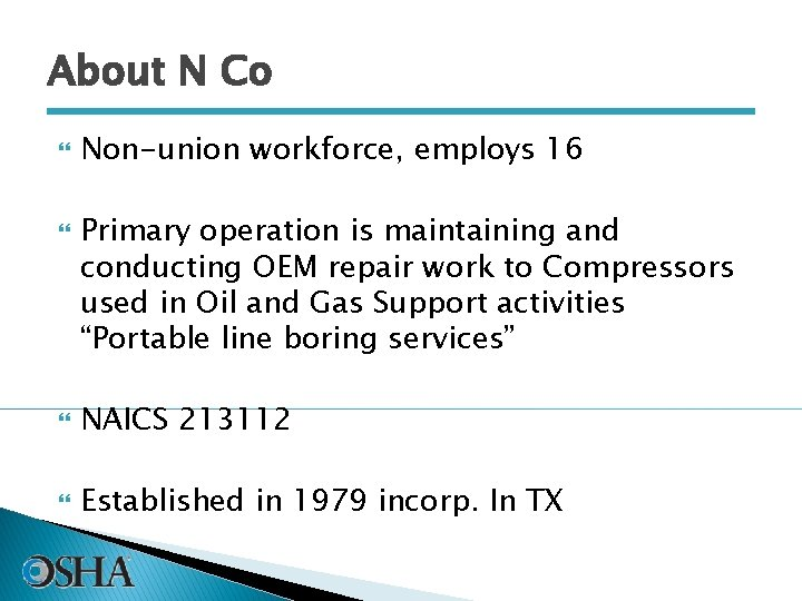 About N Co Non-union workforce, employs 16 Primary operation is maintaining and conducting OEM