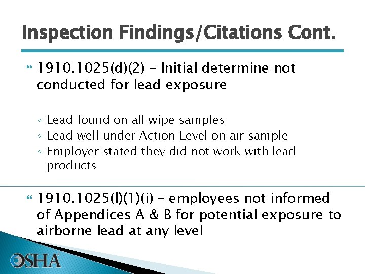 Inspection Findings/Citations Cont. 1910. 1025(d)(2) – Initial determine not conducted for lead exposure ◦