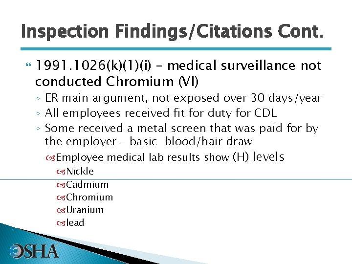 Inspection Findings/Citations Cont. 1991. 1026(k)(1)(i) – medical surveillance not conducted Chromium (VI) ◦ ER