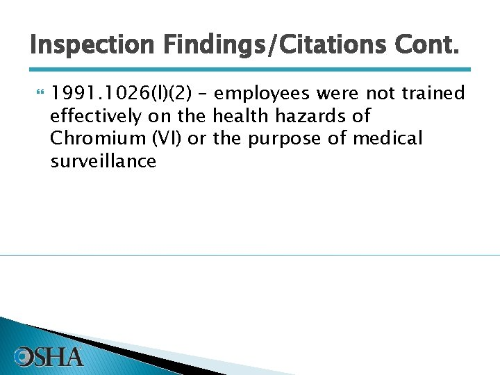 Inspection Findings/Citations Cont. 1991. 1026(l)(2) – employees were not trained effectively on the health