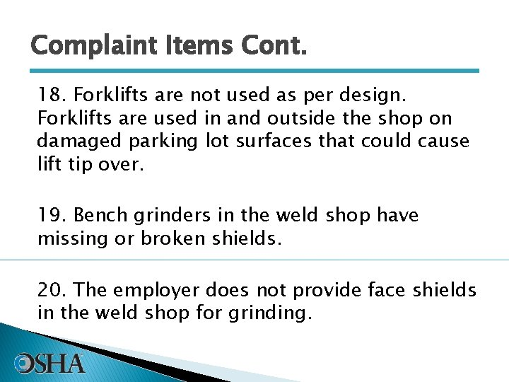 Complaint Items Cont. 18. Forklifts are not used as per design. Forklifts are used