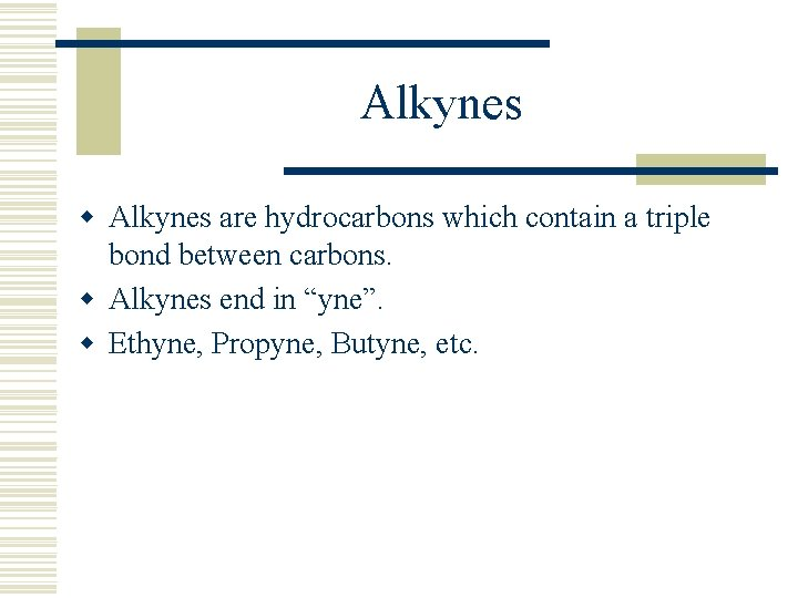 Alkynes w Alkynes are hydrocarbons which contain a triple bond between carbons. w Alkynes