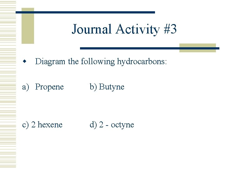 Journal Activity #3 w Diagram the following hydrocarbons: a) Propene b) Butyne c) 2