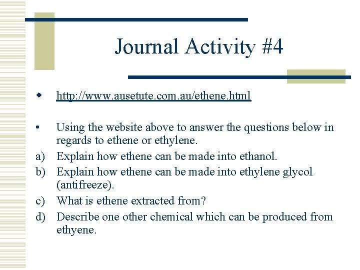 Journal Activity #4 w http: //www. ausetute. com. au/ethene. html • Using the website
