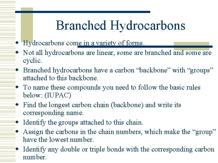 Branched Hydrocarbons w Hydrocarbons come in a variety of forms. w Not all hydrocarbons