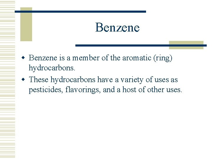 Benzene w Benzene is a member of the aromatic (ring) hydrocarbons. w These hydrocarbons