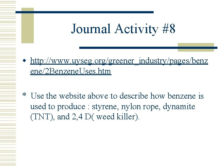 Journal Activity #8 w http: //www. uyseg. org/greener_industry/pages/benz ene/2 Benzene. Uses. htm * Use