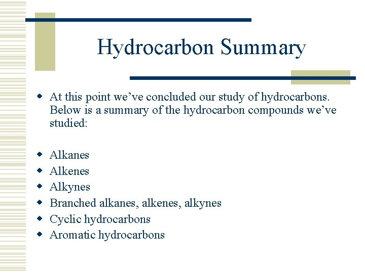 Hydrocarbon Summary w At this point we've concluded our study of hydrocarbons. Below is
