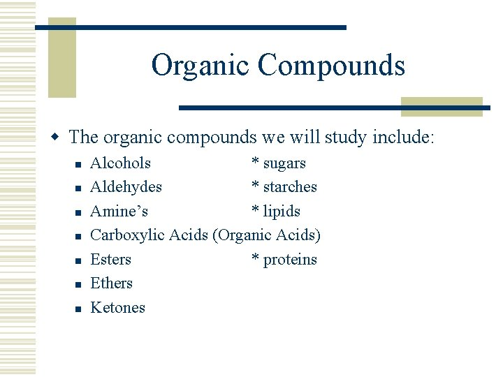 Organic Compounds w The organic compounds we will study include: n n n n