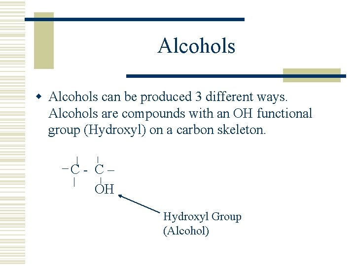 Alcohols w Alcohols can be produced 3 different ways. Alcohols are compounds with an