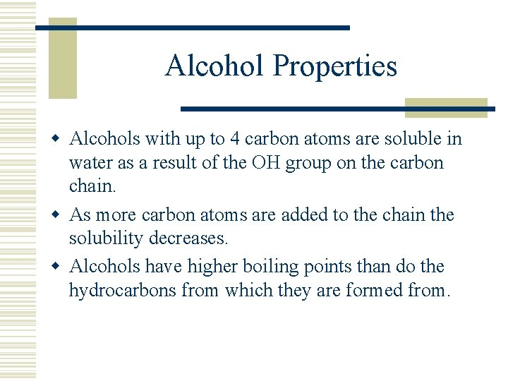 Alcohol Properties w Alcohols with up to 4 carbon atoms are soluble in water