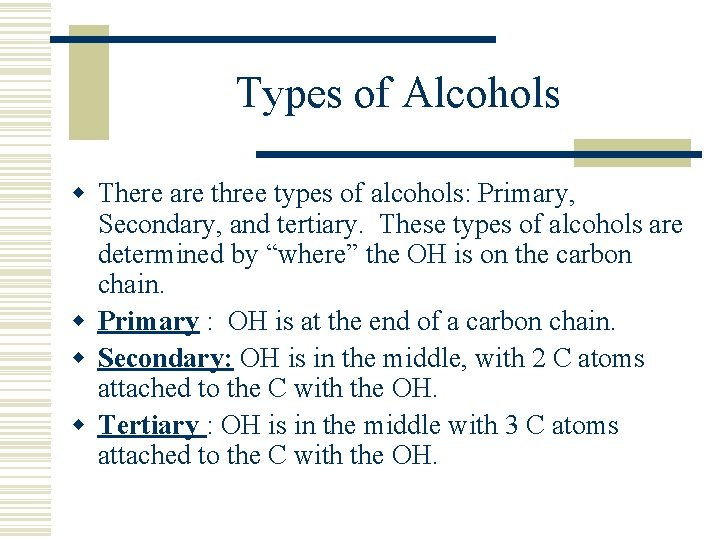 Types of Alcohols w There are three types of alcohols: Primary, Secondary, and tertiary.