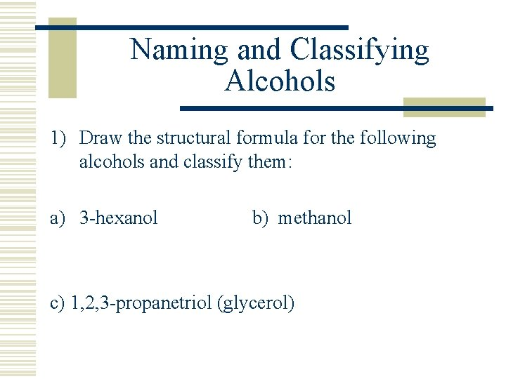 Naming and Classifying Alcohols 1) Draw the structural formula for the following alcohols and