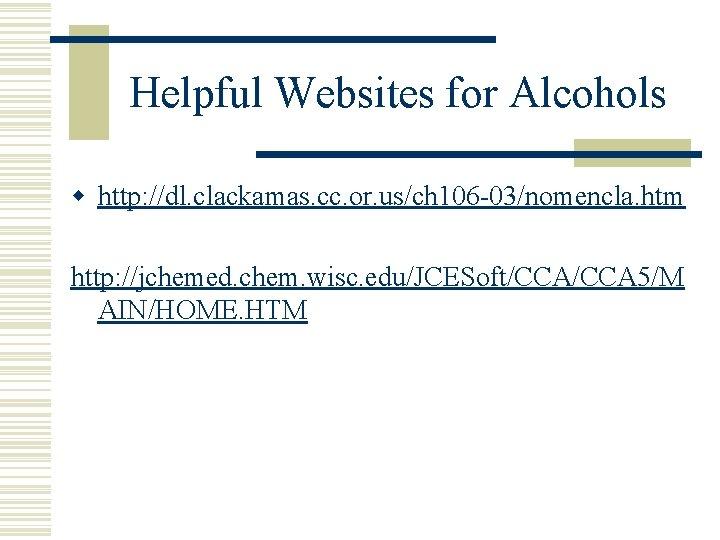 Helpful Websites for Alcohols w http: //dl. clackamas. cc. or. us/ch 106 -03/nomencla. htm