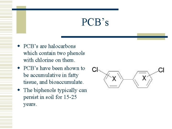 PCB's w PCB's are halocarbons which contain two phenols with chlorine on them. w