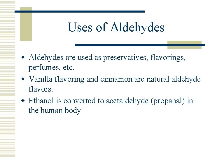 Uses of Aldehydes w Aldehydes are used as preservatives, flavorings, perfumes, etc. w Vanilla