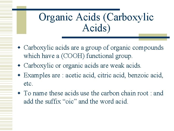 Organic Acids (Carboxylic Acids) w Carboxylic acids are a group of organic compounds which
