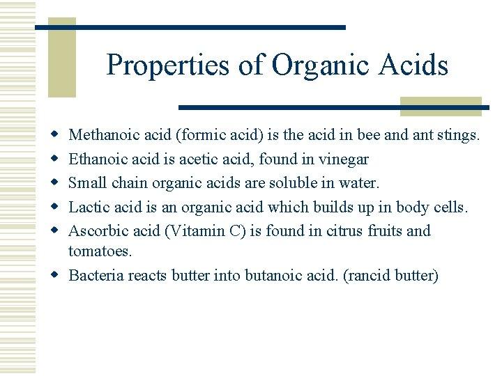 Properties of Organic Acids w w w Methanoic acid (formic acid) is the acid