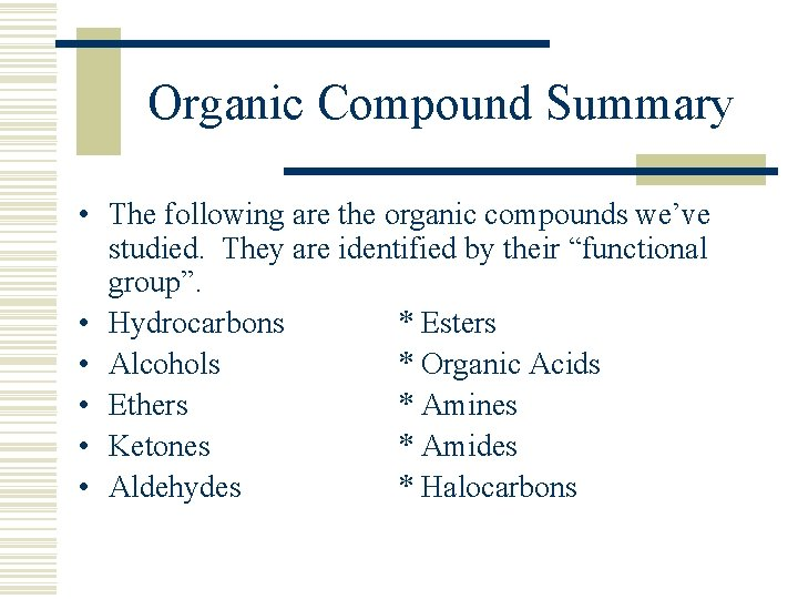 Organic Compound Summary • The following are the organic compounds we've studied. They are