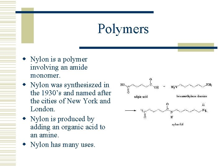 Polymers w Nylon is a polymer involving an amide monomer. w Nylon was synthesiszed