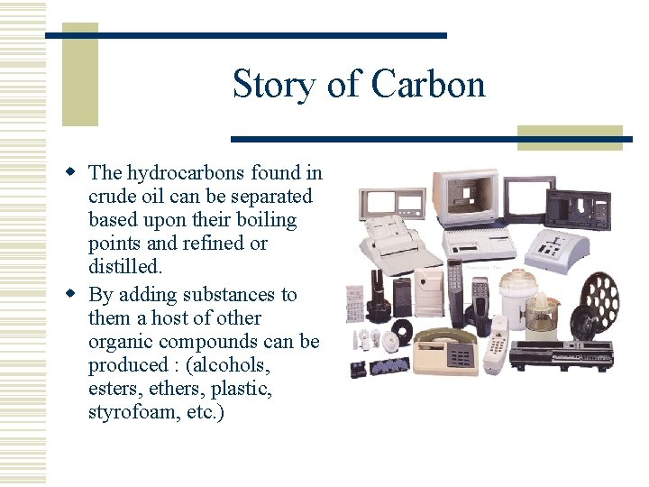 Story of Carbon w The hydrocarbons found in crude oil can be separated based