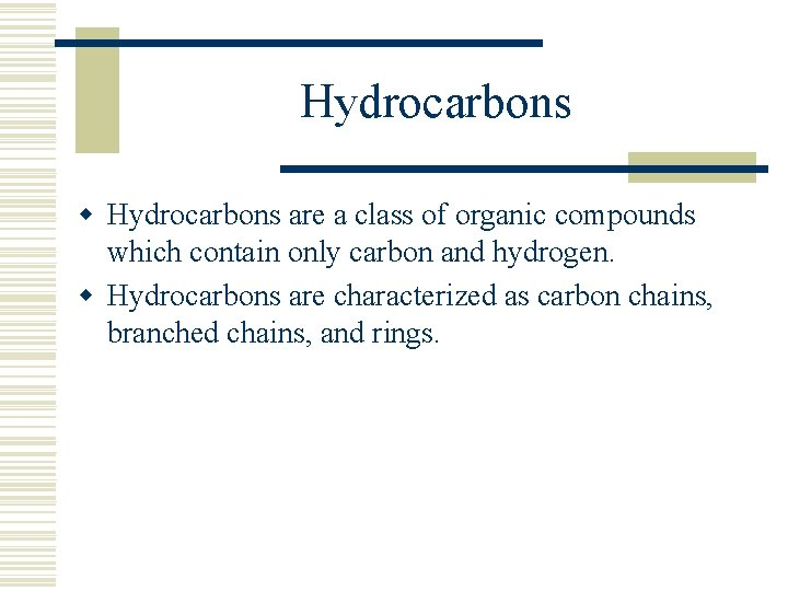 Hydrocarbons w Hydrocarbons are a class of organic compounds which contain only carbon and