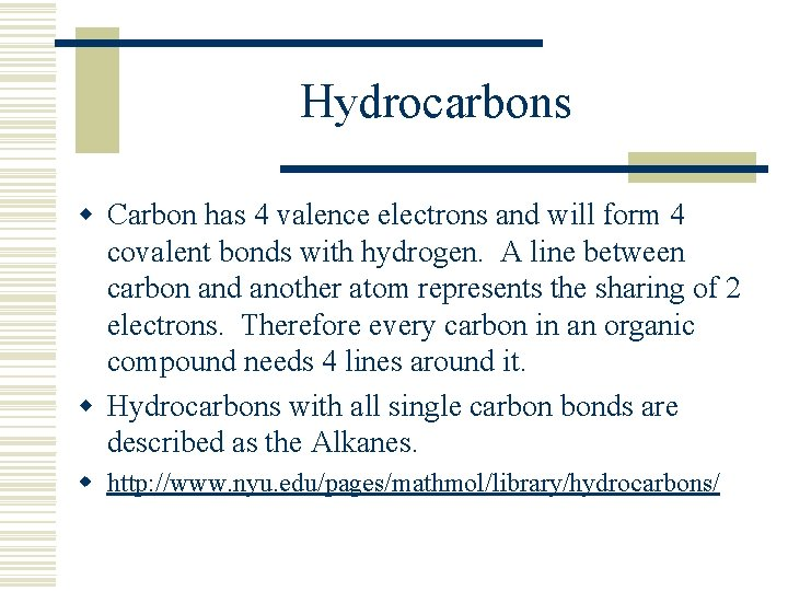 Hydrocarbons w Carbon has 4 valence electrons and will form 4 covalent bonds with